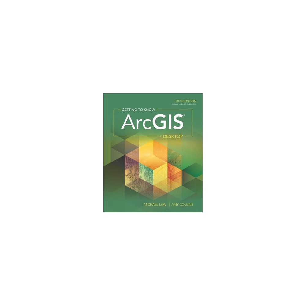 Getting to Know ArcGIS Desktop - 5 by Michael Law & Amy Collins (Paperback)
