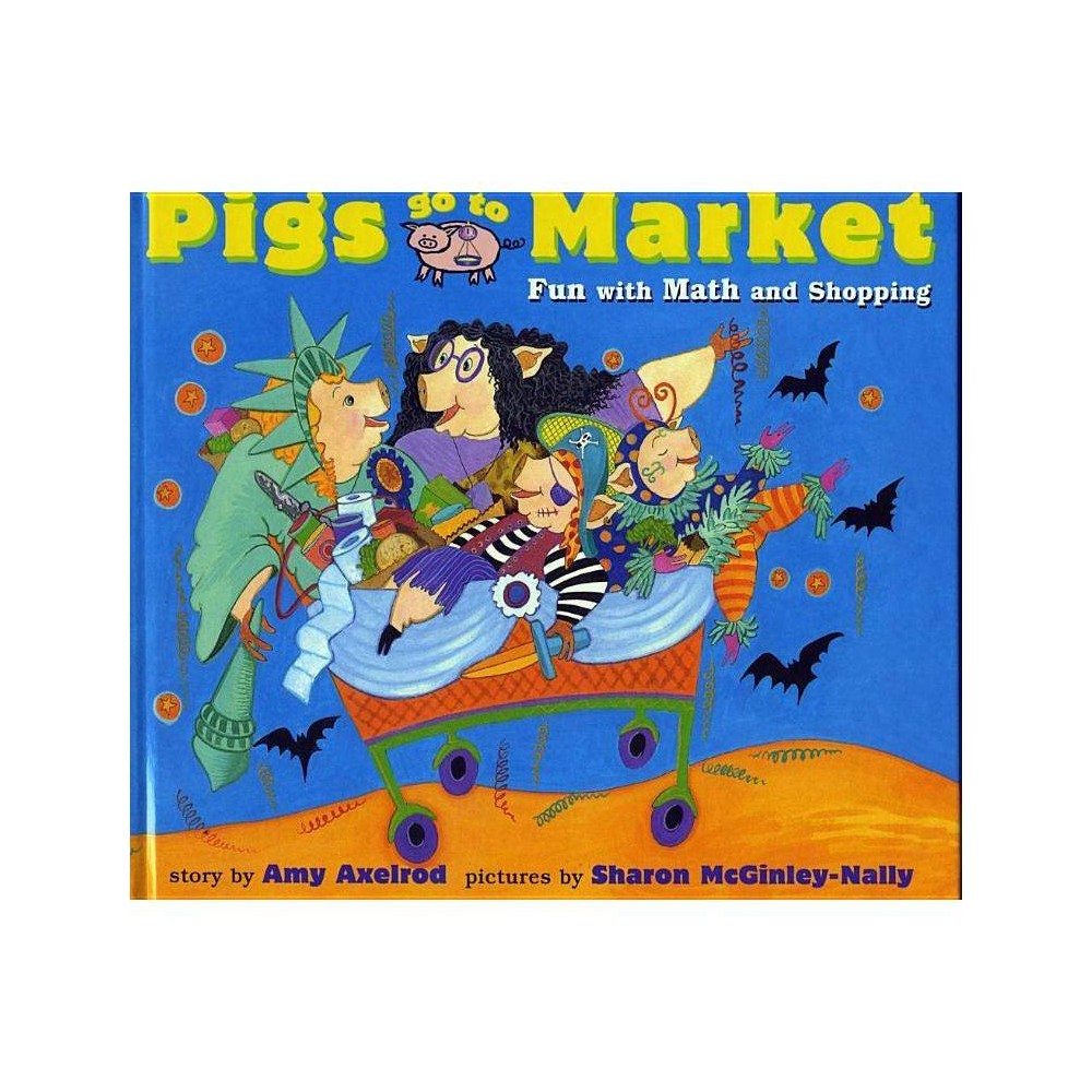 Pigs Go To Market Pigs Will Be Pigs By Amy Axelrod Paperback