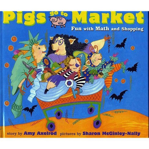 Pigs Go to Market - (Pigs Will Be Pigs) by  Amy Axelrod (Paperback) - image 1 of 1