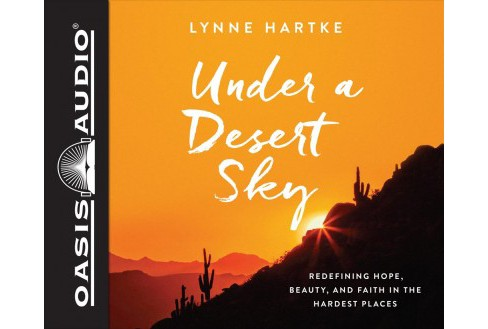 Under a Desert Sky : Redefining Hope, Beauty, and Faith in the Hardest Places - Unabridged (CD/Spoken - image 1 of 1