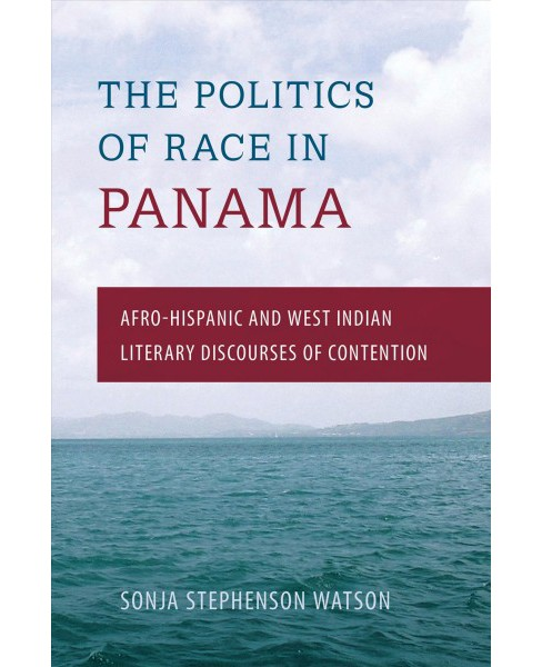 Politics of Race in Panama : Afro-Hispanic and West Indian Literary Discourses of Contention (Reprint) - image 1 of 1