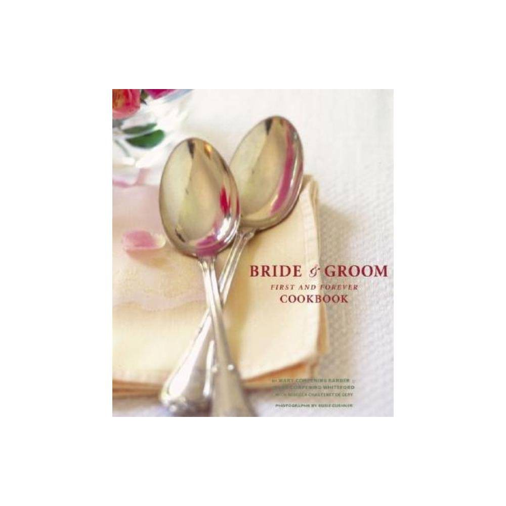 The Bride Groom First And Forever Cookbook By Sara Corpening Whiteford Mary Corpening Barber Hardcover