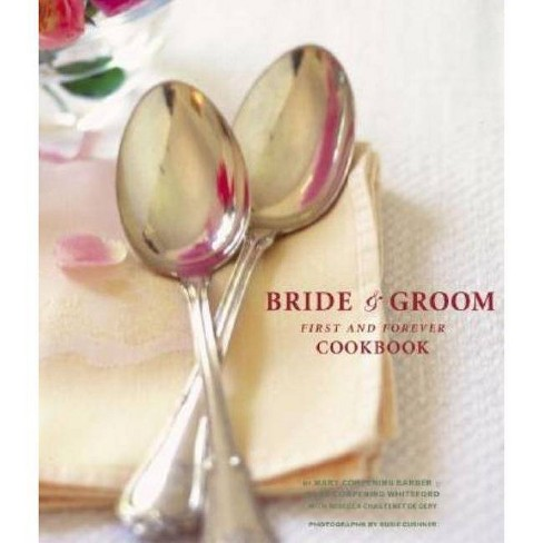 The Bride & Groom First and Forever Cookbook - by  Sara Corpening Whiteford & Mary Corpening Barber - image 1 of 1