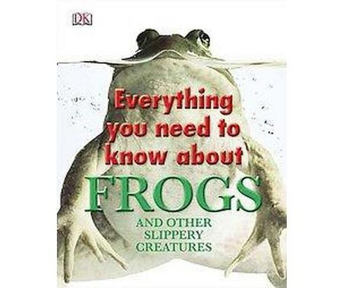 Everything You Need to Know About Frogs and Other Slippery Creatures (Hardcover) - image 1 of 1