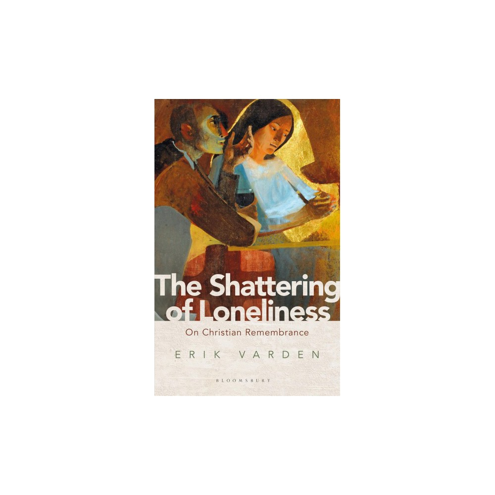 Shattering of Loneliness : On Christian Remembrance - by Erik Varden (Paperback)
