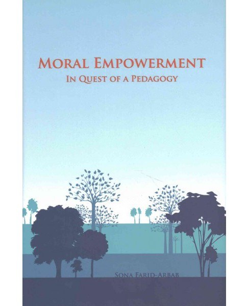 Moral Empowerment : In Quest of a Pedagogy (Hardcover) (Sona Farid-arbab) - image 1 of 1