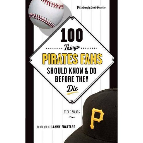 100 Things Pirates Fans Should Know & Do Before They Die - (100 Things... Fans Should Know & Do Before They Die) (Paperback) - image 1 of 1
