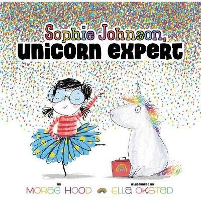 Sophie Johnson, Unicorn Expert - by  Morag Hood (Hardcover)