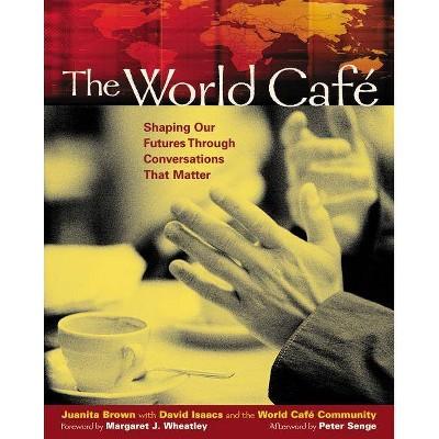 The World Café - by  Juanita Brown & David Isaacs (Paperback)