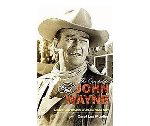 Quotable John Wayne : The Grit and Wisdom of an American Icon -  (Hardcover) - image 1 of 1