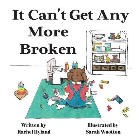 It Can't Get Any More Broken - by  Rachel Hyland (Paperback) - image 1 of 1