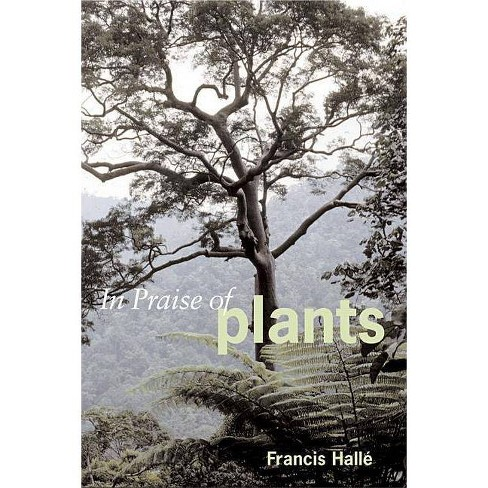 In Praise of Plants - by  Francis Halle & Francis Hallae (Paperback) - image 1 of 1