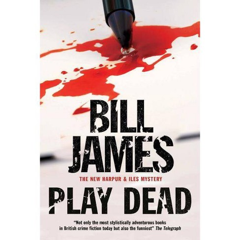 Play Dead - (Harpur & Iles Mystery) by  Bill James (Hardcover) - image 1 of 1