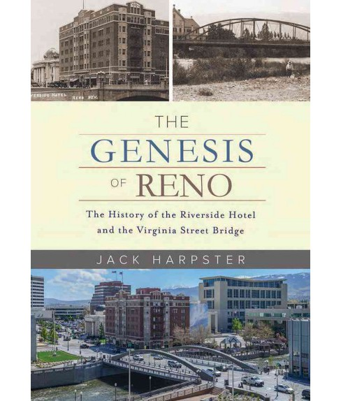 Genesis of Reno : The History of the Riverside Hotel and the Virginia Street Bridge (Hardcover) (Jack - image 1 of 1