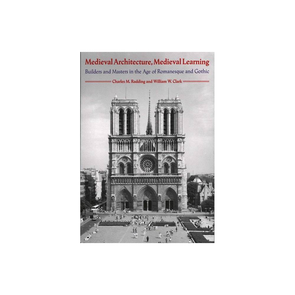 Medieval Architecture Medieval Learning By Charles M Radding William Clark Paperback