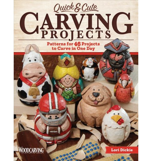 Quick & Cute Carving Projects : Patterns for 46 Projects to Carve in One Day (Paperback) (Lori Dickie) - image 1 of 1