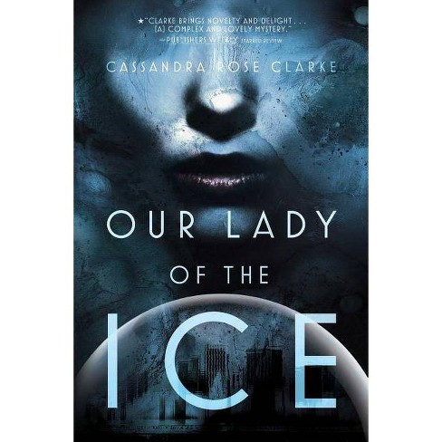 Our Lady of the Ice - by  Cassandra Rose Clarke (Paperback) - image 1 of 1