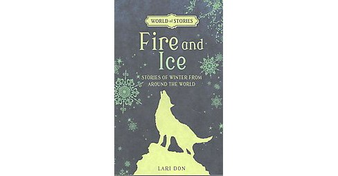 Fire and Ice : Stories of Winter from Around the World (Paperback) (Lari Don) - image 1 of 1