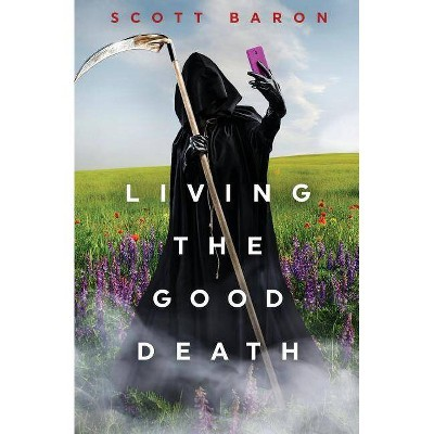 Living the Good Death - by  Scott Baron (Paperback)