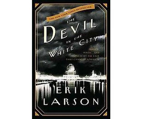 Devil in the White City : Murder, Magic, and Madness at the Fair That Changed America (Hardcover) (Erik - image 1 of 1