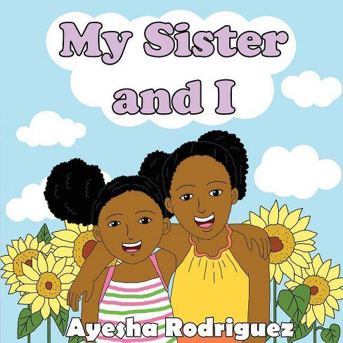 My Sister and I - by  Ayesha Rodriguez (Paperback) - image 1 of 1