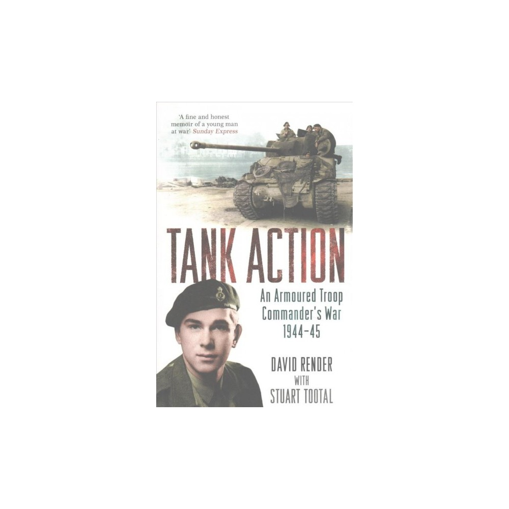 Tank Action : An Armoured Troop Commander's War 1944-45 (Reprint) (Paperback) (David Render)