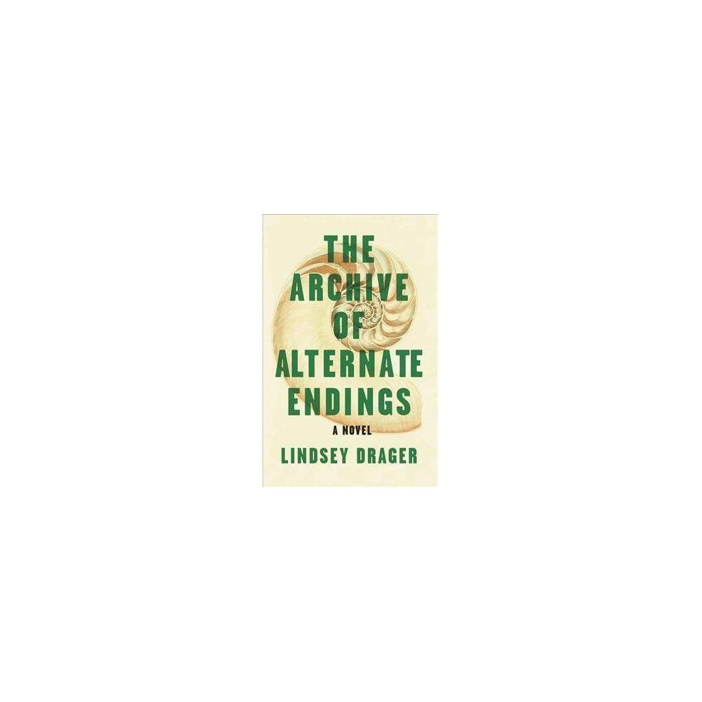 Archive of Alternate Endings : Stories - by Lindsey Drager (Paperback)