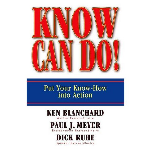 Know Can Do! - by  Ken Blanchard & Paul J Meyer & Dick Ruhe (Hardcover) - image 1 of 1