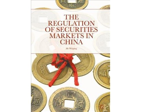 Regulation of Securities Markets in China -  by He Weiping (Hardcover) - image 1 of 1