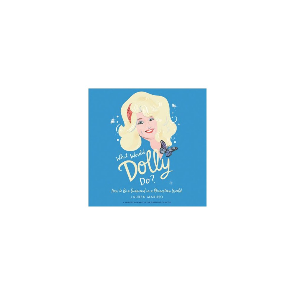 What Would Dolly Do? : How to Be a Diamond in a Rhinestone World - Unabridged by Lauren Marino
