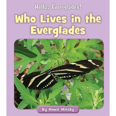 Who Lives in the Everglades - (Hello, Everglades!) by  Howie Minsky (Paperback) - image 1 of 1