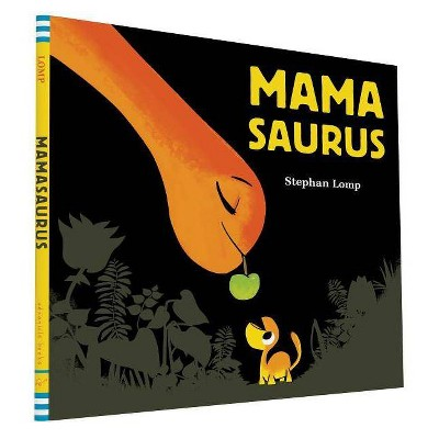 Mamasaurus - by Stephan Lomp (Hardcover)