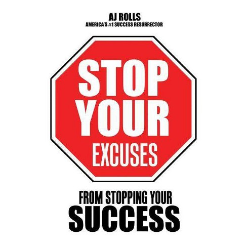 Stop Your Excuses - by  Aj Rolls (Paperback) - image 1 of 1