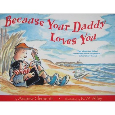 Because Your Daddy Loves You - by Andrew Clements (Paperback)
