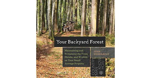 Backyard Woodland : How to Maintain and Sustain Your Trees, Water, and Wildlife (Paperback) (Josh - image 1 of 1