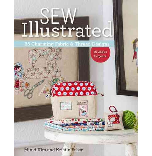 Sew Illustrated : 35 Charming Fabric & Thread Designs: 16 Zakka Projects, Includes Iron-On Transfer - image 1 of 1