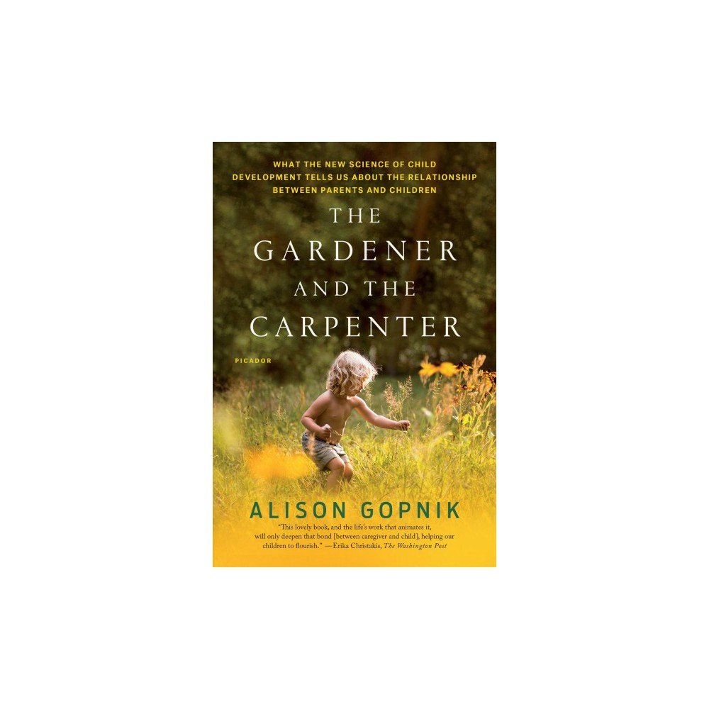 Gardener and the Carpenter : What the New Science of Child Development Tells Us About the Relationship