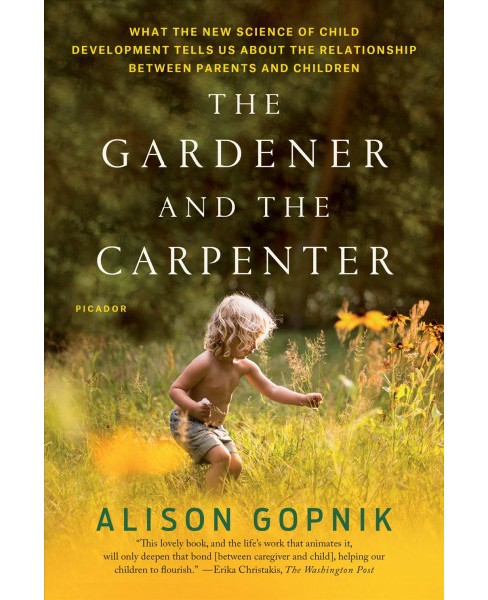 Gardener and the Carpenter : What the New Science of Child Development Tells Us About the Relationship - image 1 of 1