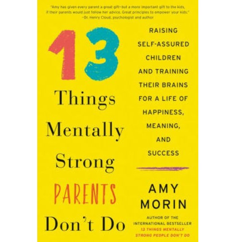 13 Things Mentally Strong Parents Don't Do : Raising Self-Assured Children and Training Their Brains for - image 1 of 1