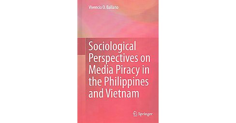 Sociological Perspectives on Media Piracy in the Philippines and Vietnam (Hardcover) (Vivencio O. - image 1 of 1