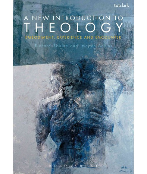 New Introduction to Theology : Embodiment, Experience and Encounter (Hardcover) (Richard Bourne & Imogen - image 1 of 1