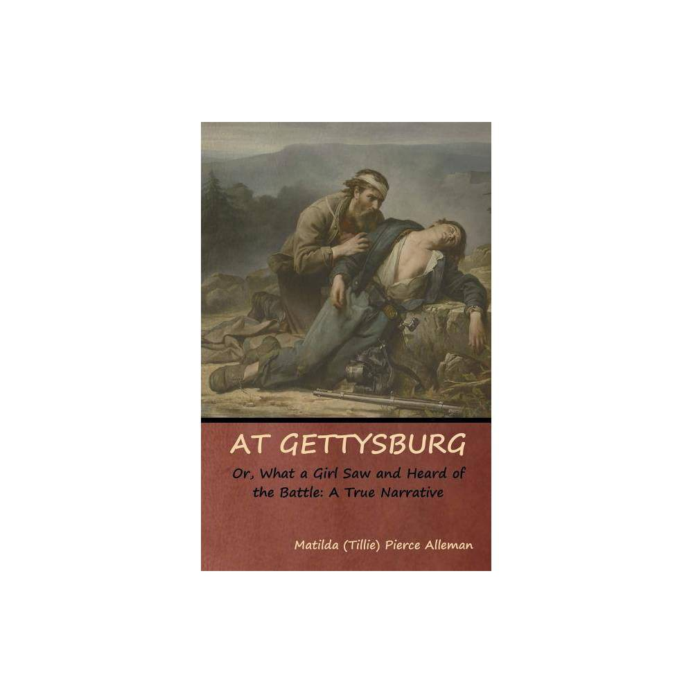 At Gettysburg Or What A Girl Saw And Heard Of The Battle Paperback