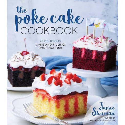 The Poke Cake Cookbook - by  Jamie Sherman (Paperback) - image 1 of 1