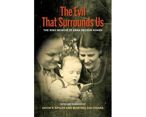 Evil That Surrounds Us : The WWII Memoir of Erna Becker-Kohen -  (Hardcover) - image 1 of 1