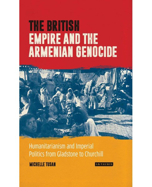 British Empire and the Armenian Genocide : Humanitarianism and Imperial Politics from Gladstone to - image 1 of 1