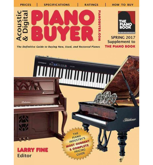 Acoustic & Digital Piano Buyer Spring 2017 : Supplement to the Piano Book (Paperback) (Larry Fine) - image 1 of 1
