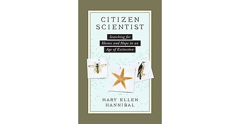 Citizen Scientist : Searching for Heroes and Hope in an Age of Extinction (Hardcover) (Mary Ellen - image 1 of 1