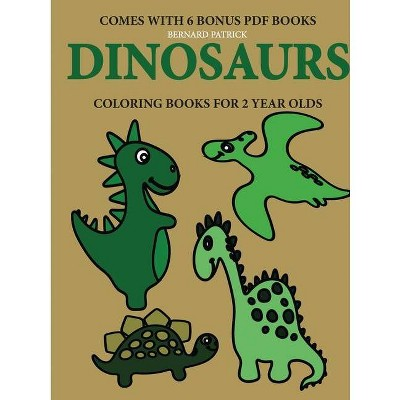 Coloring Books For 2 Year Olds (dinosaurs) - By Bernard Patrick (paperback)  : Target
