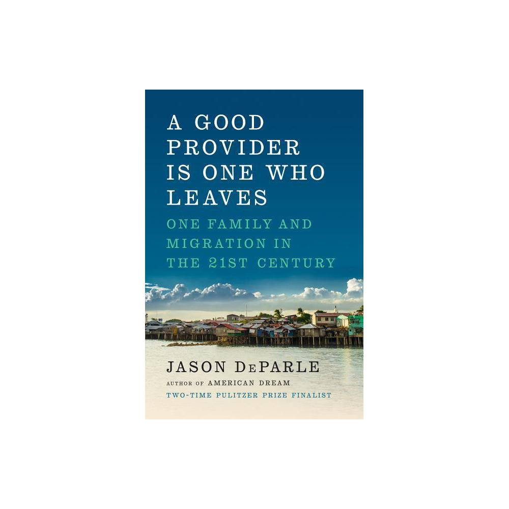 A Good Provider Is One Who Leaves By Jason Deparle Hardcover