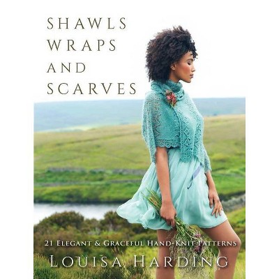 Shawls, Wraps, and Scarves - by Louisa Harding (Paperback)
